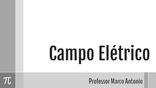 O que é Campo Elétrico? Chamamos de Campo Elétrico a uma região de influência de uma carga Q, onde qualquer carga de prova...