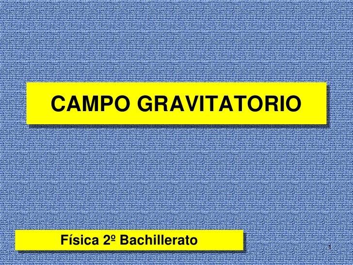 1<br />CAMPO GRAVITATORIO<br />Física 2º Bachillerato<br />