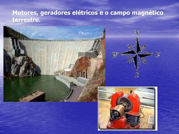 Motores, geradores elétricos e o campo magnético<br />terrestre.<br />