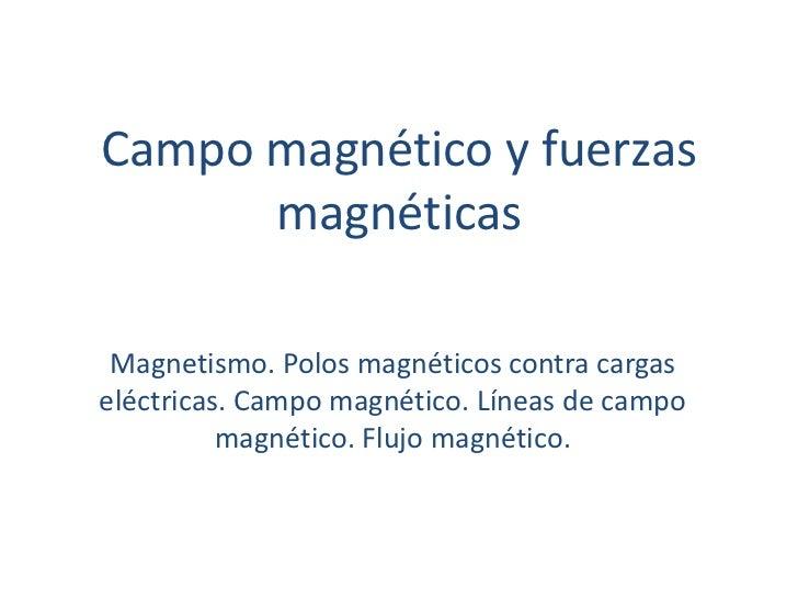 Campo magnético y fuerzas magnéticas<br />Magnetismo. Polos magnéticos contra cargas eléctricas. Campo magnético. Líneas d...