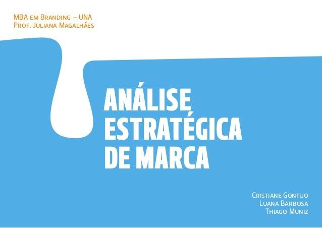ANÁLISE ESTRATÉGICA DE MARCA MBA em Branding – UNA Prof. Juliana Magalhães Cristiane Gontijo Luana Barbosa Thiago Muniz