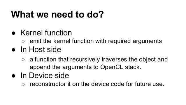 Kernel code  __kernel void(int a, int b, int c)  {  C c(a, b, c);  ...  }