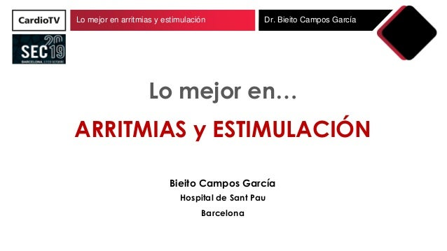 Lo mejor en arritmias y estimulación Dr. Bieito Campos García Lo mejor en… ARRITMIAS y ESTIMULACIÓN Bieito Campos García H...
