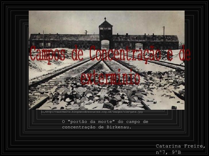 """Campos de Concentração e de  exterminio In,http://auschwitz.kingswoodresources.org.uk/images/old/gate.jpg O """"portão d..."""