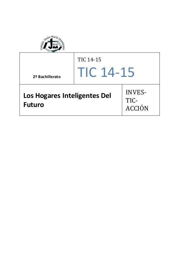 2º Bachillerato TIC 14-15 TIC 14-15 Los Hogares Inteligentes Del Futuro INVES- TIC- ACCIÓN