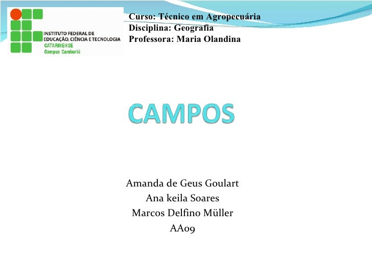 Amanda de Geus Goulart Ana keila Soares Marcos Delfino Müller AA09 Curso: Técnico em Agropecuária Disciplina: Geografia Pr...