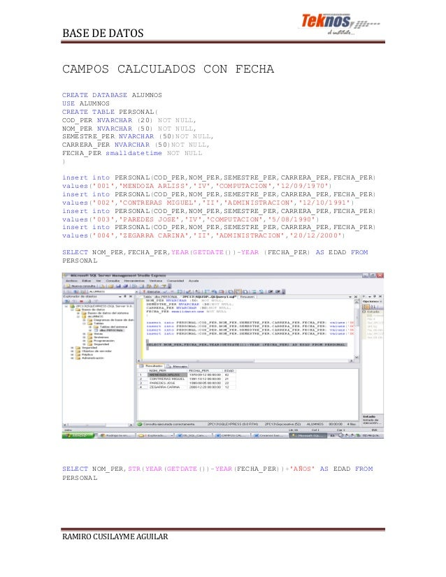 BASE DE DATOSCAMPOS CALCULADOS CON FECHACREATE DATABASE ALUMNOSUSE ALUMNOSCREATE TABLE PERSONAL(COD_PER NVARCHAR (20) NOT ...