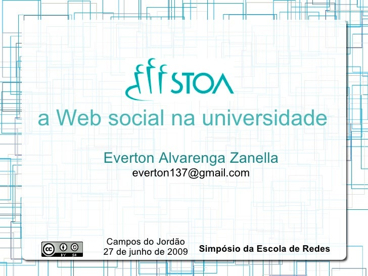 a Web social na universidade       Everton Alvarenga Zanella             everton137@gmail.com            Campos do Jordão ...