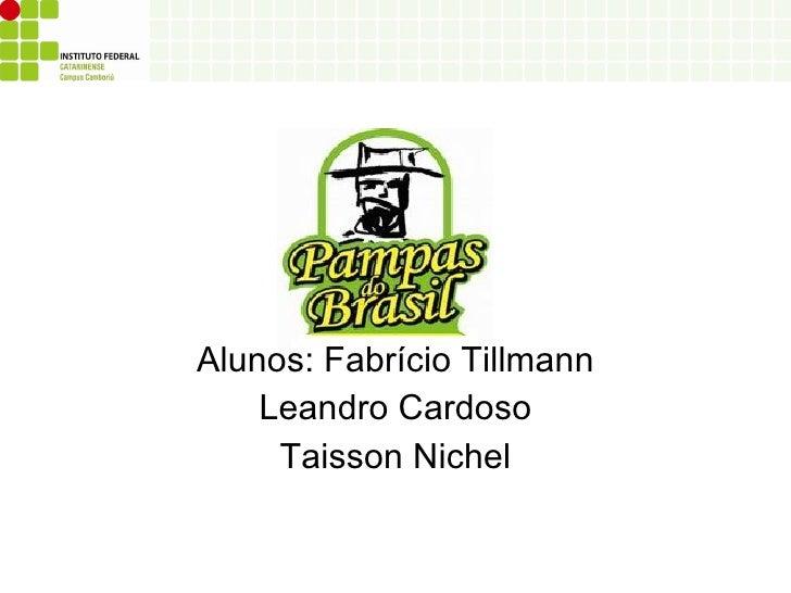 Alunos: Fabrício Tillmann Leandro Cardoso Taisson Nichel