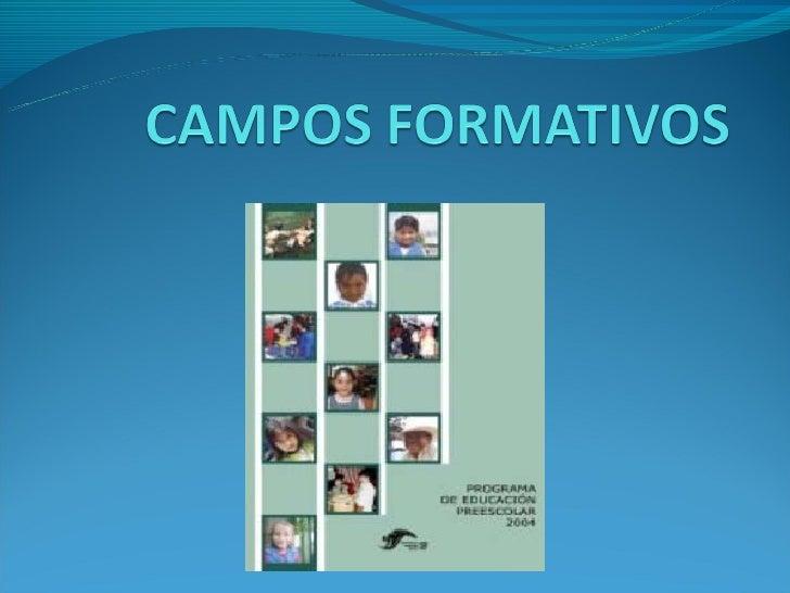 CAMPOS FORMATIVOS Los aprendizajes abarcan distintos campos del desarrollo humano; sinembargo, según el tipo de actividade...