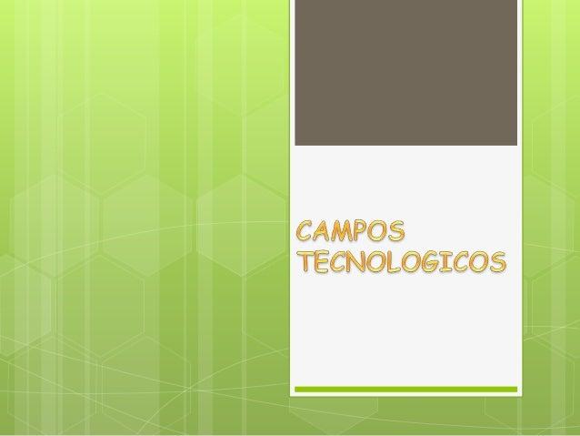 Un campo tecnologico es la agrupación y articulación de técnicas con un propósito  común
