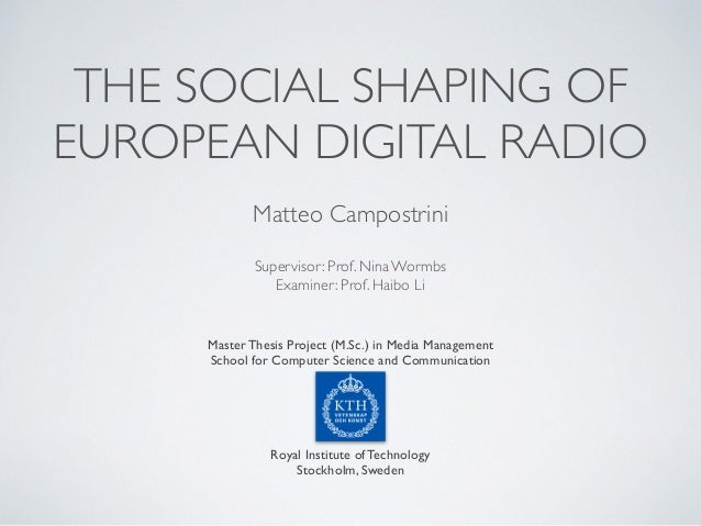 THE SOCIAL SHAPING OF EUROPEAN DIGITAL RADIO Master Thesis Project (M.Sc.) in Media Management School for Computer Science...