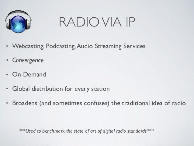 RADIOVIA IP • Webcasting, Podcasting,Audio Streaming Services • Convergence • On-Demand • Global distribution for every st...