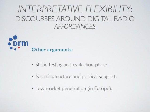 INTERPRETATIVE FLEXIBILITY: DISCOURSES AROUND DIGITAL RADIO AFFORDANCES Other arguments: • Still in testing and evaluation...