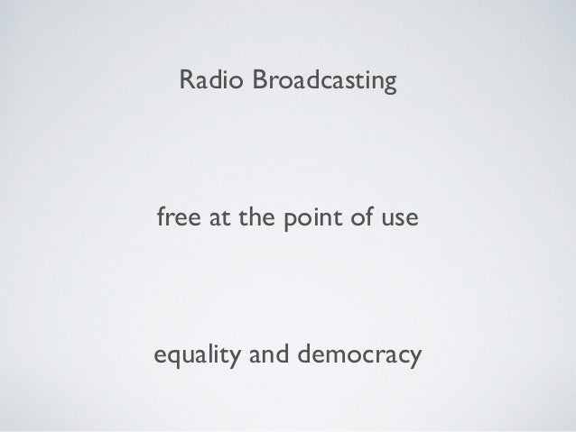 Radio Broadcasting free at the point of use equality and democracy