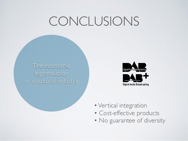 CONCLUSIONS The economic legitimisation of a cultural industry •Vertical integration • Cost-effective products • No guaran...