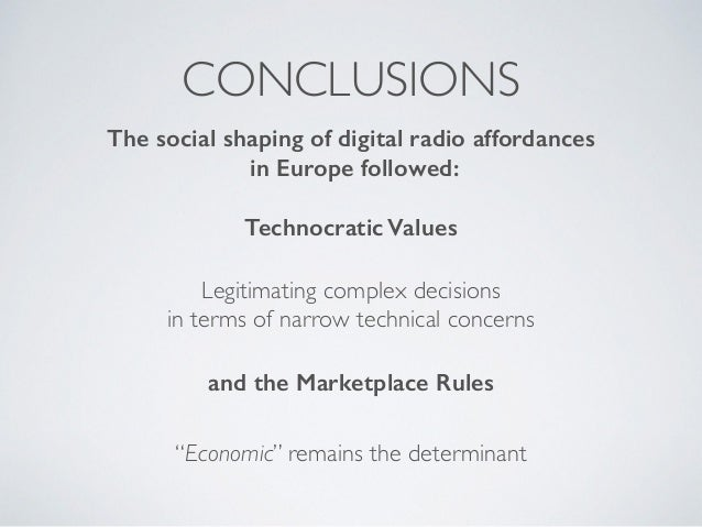 CONCLUSIONS Legitimating complex decisions in terms of narrow technical concerns The social shaping of digital radio affor...