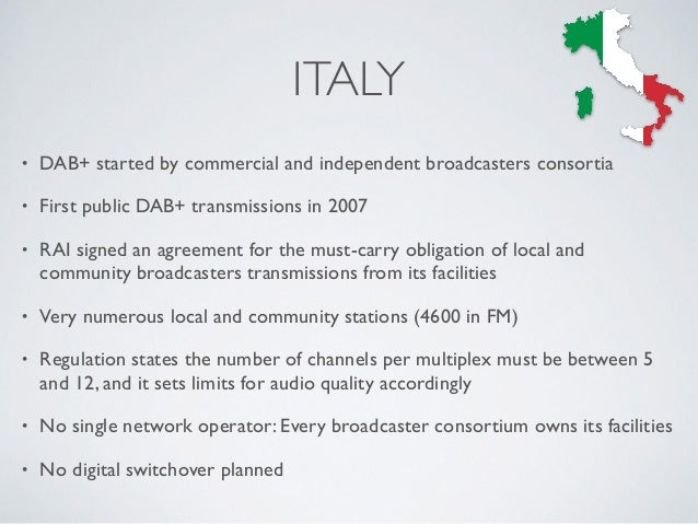 • DAB+ started by commercial and independent broadcasters consortia • First public DAB+ transmissions in 2007 • RAI signed...