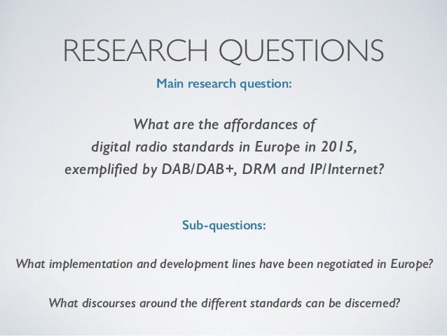 RESEARCH QUESTIONS Main research question: What are the affordances of  digital radio standards in Europe in 2015,  exem...
