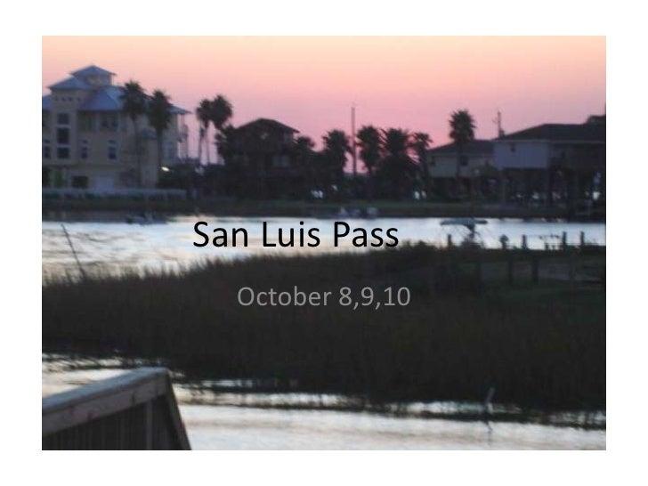 San Luis Pass<br />October 8,9,10<br />