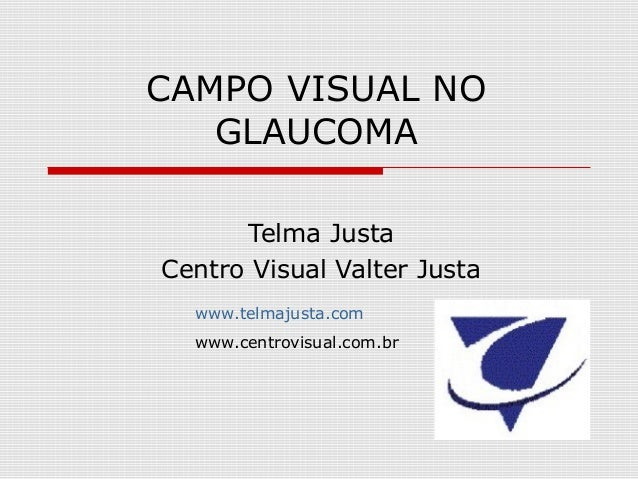 CAMPO VISUAL NO   GLAUCOMA      Telma JustaCentro Visual Valter Justa  www.telmajusta.com  www.centrovisual.com.br
