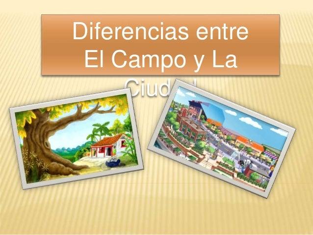 Diferencias entre El Campo y La Ciudad