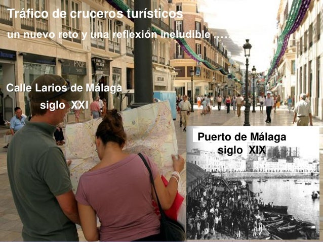 Tráfico de cruceros turísticos un nuevo reto y una reflexión ineludible ………  Calle Larios de Málaga siglo XXI  Puerto de M...