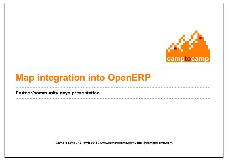 Map integration into OpenERPPartner/community days presentation                Camptocamp / 13. avril 2011 / www.camptocam...