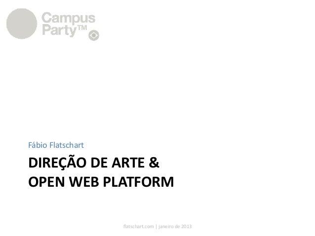 Fábio FlatschartDIREÇÃO DE ARTE &OPEN WEB PLATFORM                   flatschart.com | janeiro de 2013