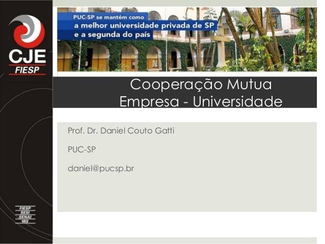 Cooperação Mutua             Empresa - UniversidadeProf. Dr. Daniel Couto GattiPUC-SPdaniel@pucsp.br