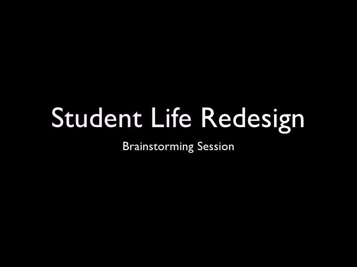 Student Life Redesign      Brainstorming Session