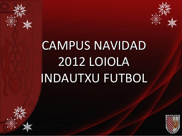 CAMPUS NAVIDAD   2012 LOIOLAINDAUTXU FUTBOL