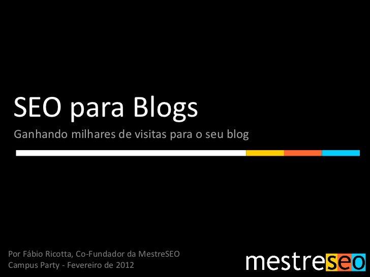 SEO para Blogs Ganhando milhares de visitas para o seu blogPor Fábio Ricotta, Co-Fundador da MestreSEOCampus Party - Fever...