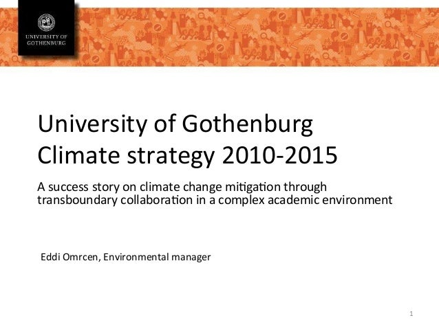 University	   of	   Gothenburg	    Climate	   strategy	   2010-­‐2015	    A	   success	   story	   on	   climate	   change...