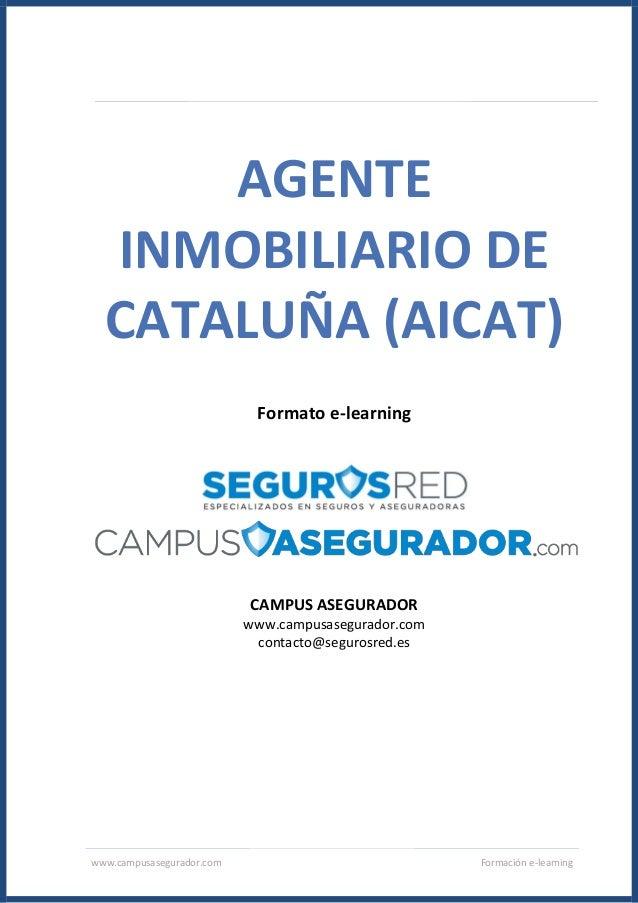 www.campusasegurador.com Formación e-learning AGENTE INMOBILIARIO DE CATALUÑA (AICAT) Formato e-learning CAMPUS ASEGURADOR...