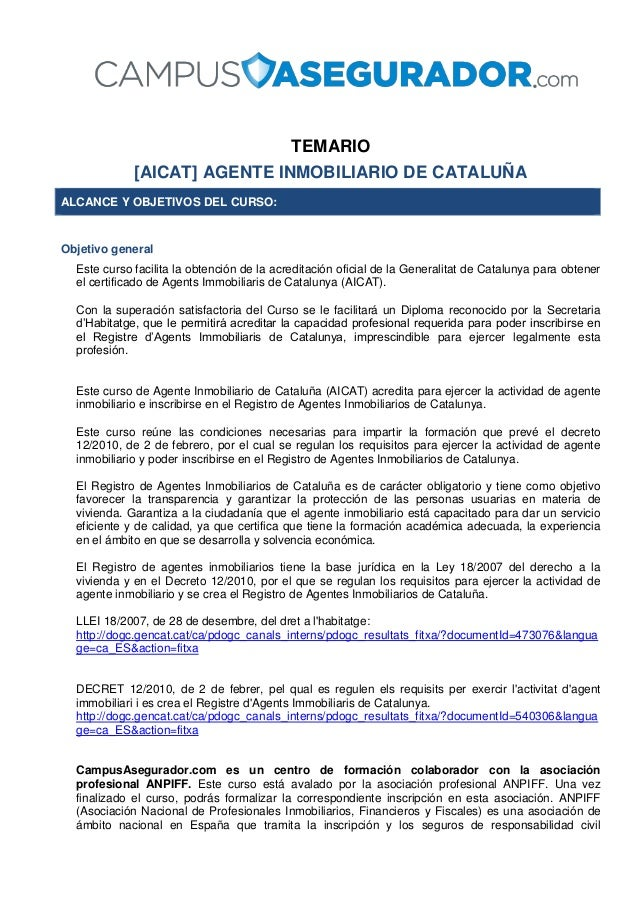 TEMARIO [AICAT] AGENTE INMOBILIARIO DE CATALUÑA ALCANCE Y OBJETIVOS DEL CURSO: Objetivo general Este curso facilita la obt...