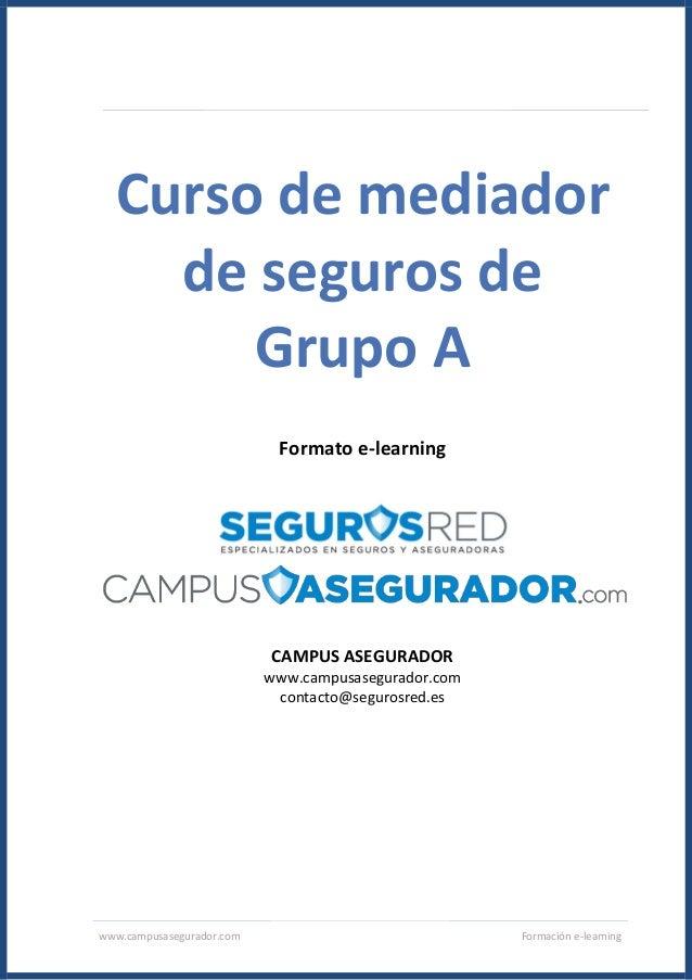 www.campusasegurador.com Formación e-learning Curso de mediador de seguros de Grupo A Formato e-learning CAMPUS ASEGURADOR...