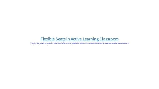 Flexible Seats in Active Learning Classroom (https://www.youtube.com/watch?v=ePNZ-buLxnY&feature=emb_logo&fbclid=IwAR2xXNP...