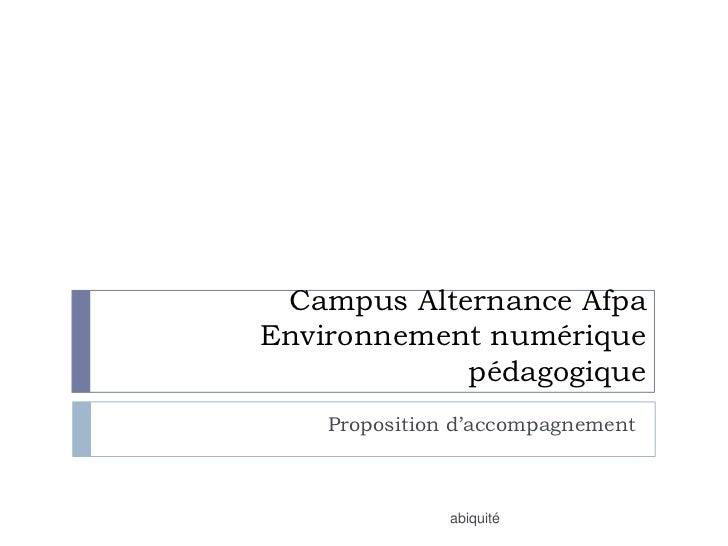 Campus Alternance AfpaEnvironnement numérique            pédagogique    Proposition d'accompagnement               abiquité
