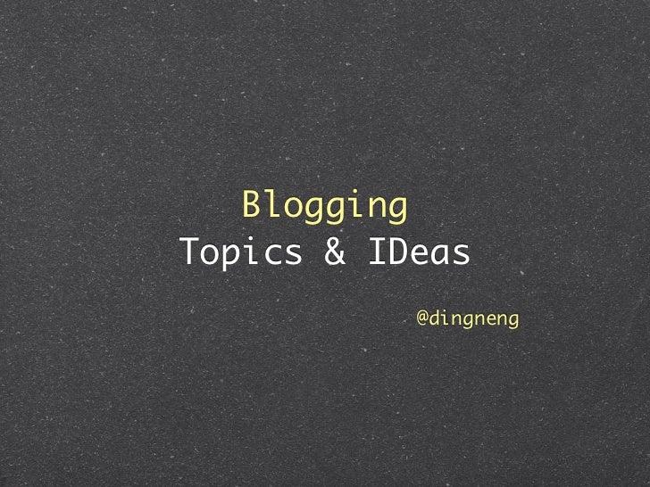 BloggingTopics & IDeas           @dingneng