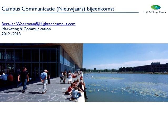 Campus Communicatie (Nieuwjaars) bijeenkomstBert-Jan.Woertman@Hightechcampus.comMarketing & Communication2012 /2013