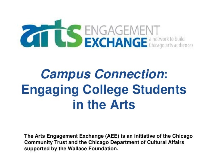 Campus Connection: Engaging College Students        in the Arts  The Arts Engagement Exchange (AEE) is an initiative of th...