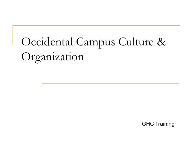 Occidental Campus Culture &Organization                      GHC Training
