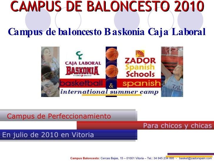 CAMPUS DE BALONCESTO 2010 Campus de baloncesto Baskonia Caja Laboral Para chicos y chicas Campus de Perfeccionamiento En j...