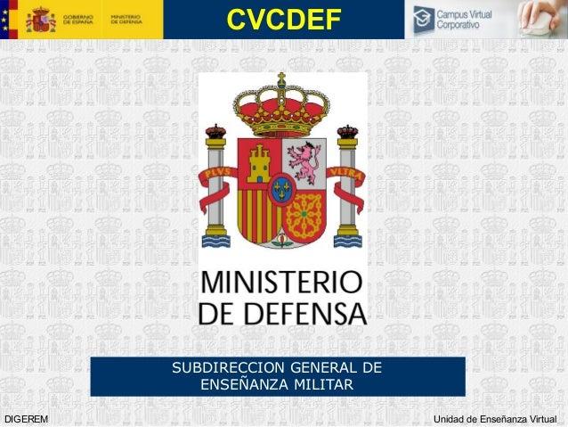 DIGEREM Unidad de Enseñanza Virtual CVCDEF SUBDIRECCION GENERAL DE ENSEÑANZA MILITAR
