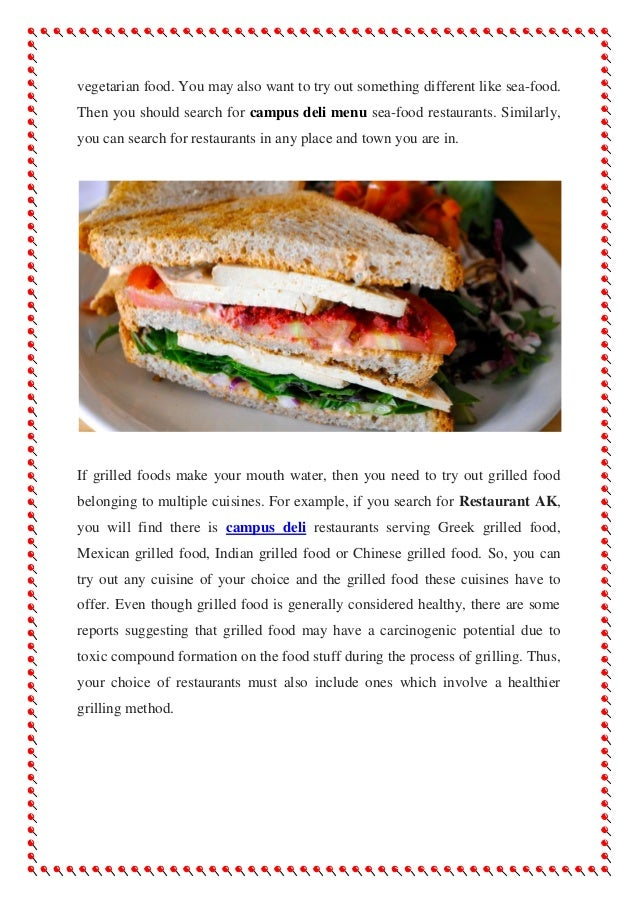 vegetarian food. You may also want to try out something different like sea-food. Then you should search for campus deli me...