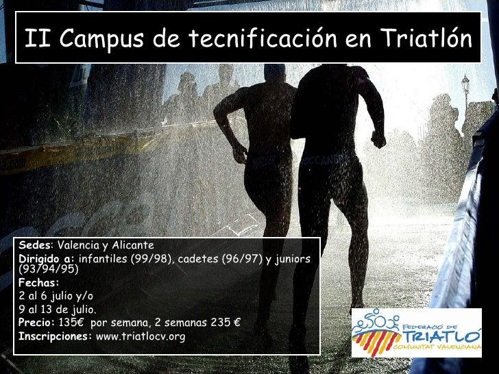 II Campus de tecnificación en TriatlónSedes: Valencia y AlicanteDirigido a: infantiles (99/98), cadetes (96/97) y juniors(...