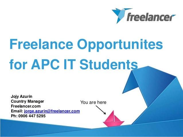 Jojy Azurin Country Manager Freelancer.com Email: jorge.azurin@freelancer.com Ph: 0906 447 5295 Freelance Opportunites for...