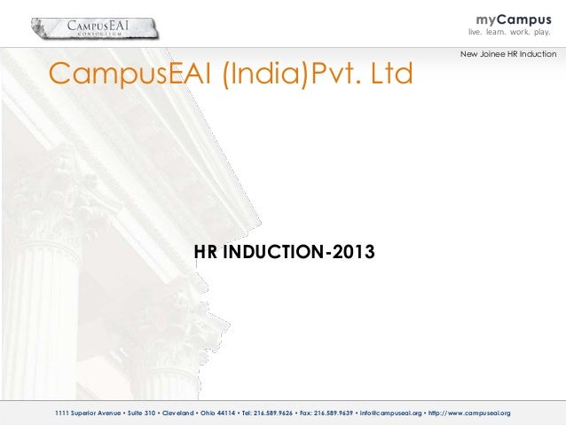 live. learn. work. play.  CampusEAI (India)Pvt. Ltd  New Joinee HR Induction  HR INDUCTION-2013  1111 Superior Avenue • Su...