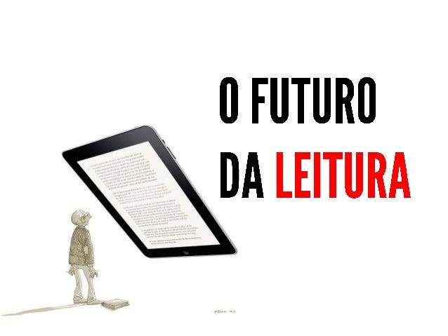 """""""O futuro já chegou, só não está bem distribuído ainda"""" – William Gibson"""